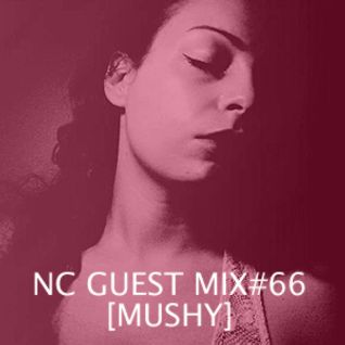 NC GUEST MIX#66: MUSHY