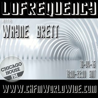 Wayne Brett's Lofrequency Show on Chicago House FM 18-04-15