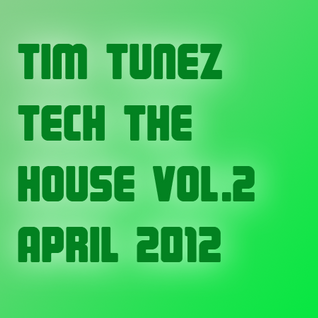 Tim Tunez - Tech the House vol.2 April 2012