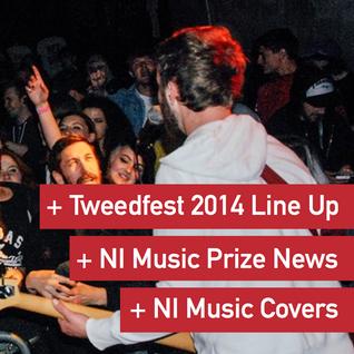 NI Music Weekly: Tweedfest 2014 Line-up, NI Music Prize + NI Music Covers