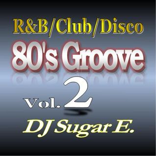 80's Groove Vol.2: R&B/Club/Disco - DJ Sugar E.