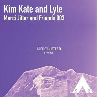 Merci Jitter & Friends 003 (Ft. Lyle)