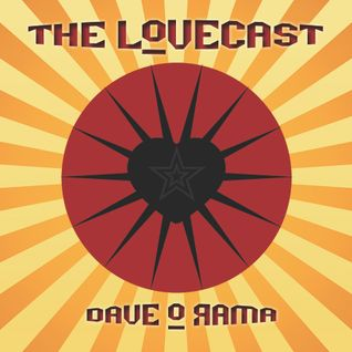 The Lovecast with Dave O Rama - June 16, 2012