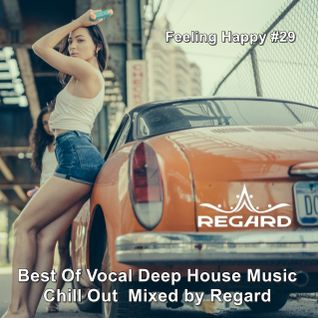 Feeling Happy #29 ♦ Best Of Vocal Deep House Music Chill Out ♦ Mixed by Regard