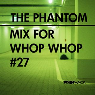 The Phantom - Mix For Whopwhop #27