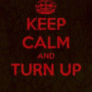 Keep Calm and Turn Up