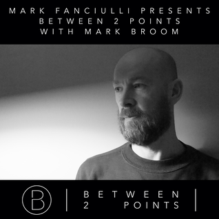 Mark Fanciulli Presents Between 2 Points with Mark Broom, Sept 2016