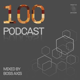 Parquet 100 Podcast by Boss Axis