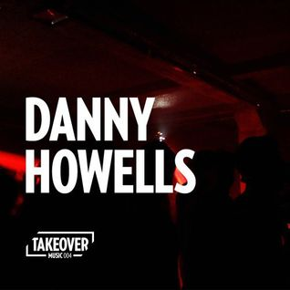 Danny Howells - TAKEOVER Music 004 (02-12-2015)