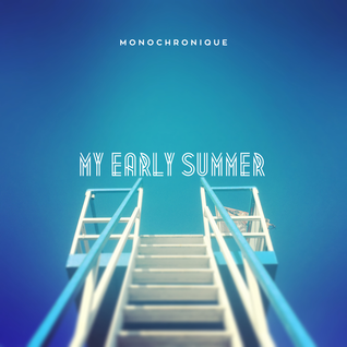 Monochronique - My Early Summer (May 2015 Promo Mix)