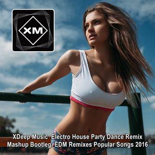 XDeep Music ♦ Electro House Party Dance Remix Mashup Bootleg ♦ EDM Remixes Popular Songs 2016