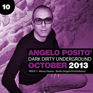 ANGELO POSITO - Dark Dirty Underground (OCTOBER 2013)