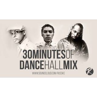 @DJRUSSKE - #30MinutesOfDancehall M1X(PROMOTIONAL USE ONLY)