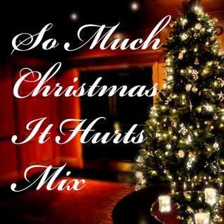 So Much Christmas It Hurts Mix