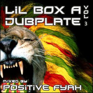 Positive Fyah - Lil Box A Dubplate VOL 3