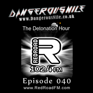 DangerousNile - The Detonation Hour Red Road FM Episode 040 (22/05/2015)