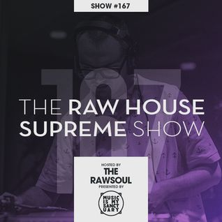 The RAW HOUSE SUPREME Show - #167 Hosted by The Rawsoul