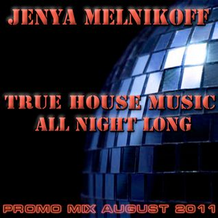 Jenya Melnikoff - True House Music All Night Long (Promo Mix, August 2011)