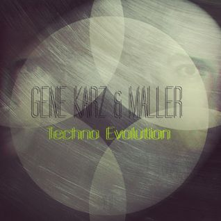 Gene Karz & Maller - Techno Evolution Podcast #011
