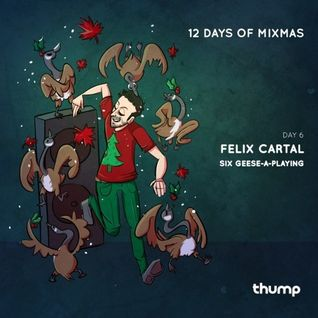 12 Days Of Mixmas - Day 6 - Felix Cartal - Geese-a-Playing (Felix Navidad)