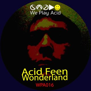 Acid Feen - Wonderland EP (Mixed Preview by the Acid Driver)
