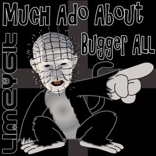 LIMEYGIT - MUCH ADO ABOUT BUGGER ALL EP#1