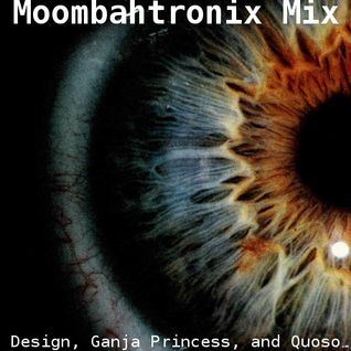 Moombahtronix Mix - Quoso, Ganja Princess, & Design