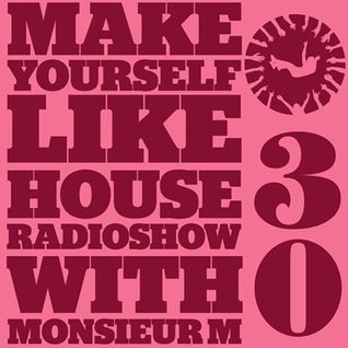 MAKE YOURSELF LIKE...HOUSE Radioshow - with Monsieur M. - #030