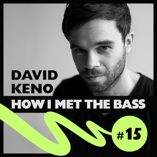 David Keno - HOW I MET THE BASS #15