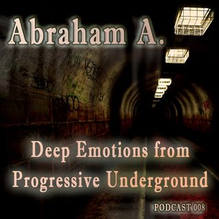 Abraham A. - Deep Emotions from Progressive Underground podcast 008