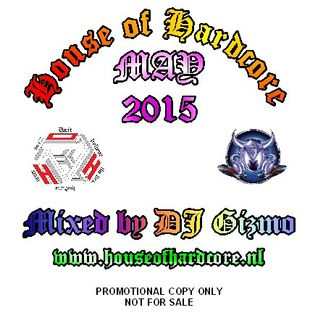 House Of Hardcore Mix Mei 2015 - Mixed By DJ Gizmo