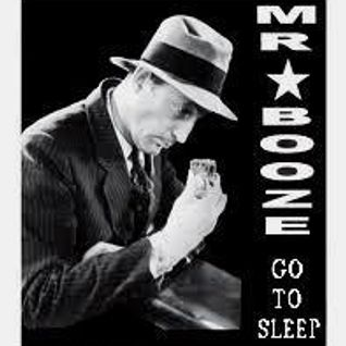 Mr. Booze go to sleep