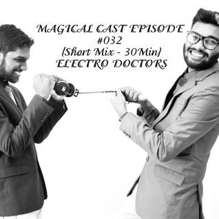 MAGICAL CAST EPISODE #032 [Short Mix 30Min] - ELECTRO DOCTORS