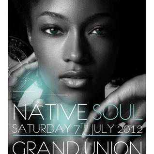 Native Soul - Saturday 7th July 2012 @Grand Union EC1M 6HA