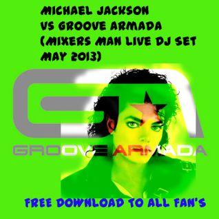Michael Jackson Vs Groove Armada (Mixer Mans LiveDJ Set May 2013)