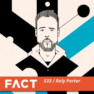 FACT mix 533 - Roly Porter (Jan '16)