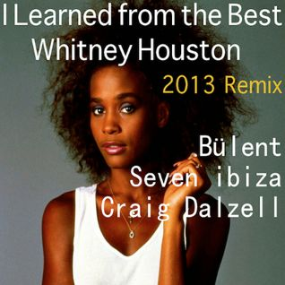 I Learned from the Best -_Whitney Houston_Bülent _Seven ibiza_Craig Dalzell_ 2013  Remix_Freedownloa