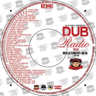 Dub Radio #103 (Rock, Alternative, Punk Rock & Metal) Full Unedited mix Presented by DJ R DUB L 2016
