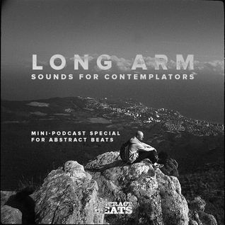 Long Arm - Sounds For Contemplators (mini-podcast special for Abstract Beats)