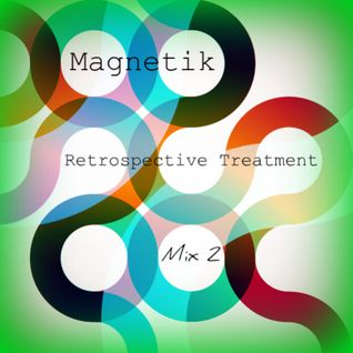 Magnetik - Retrospective Treatment [Mix 2]