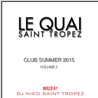 LE QUAI SAINT-TROPEZ CLUB SUMMER 2015 VOL 2. Mixed by DJ NIKO SAINT TROPEZ