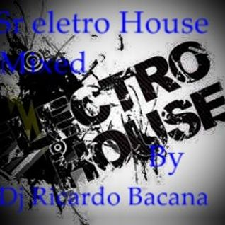 SR ELETRO HOUSE PRESENTS MIXED BY DJ RICARDO BACANA