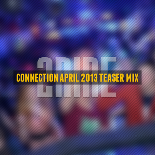 Connection Indoor April 2013 Teaser Mix