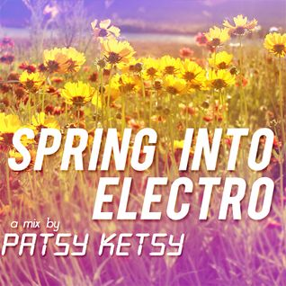 Spring Into Electro - A Mix By Patsy Ketsy