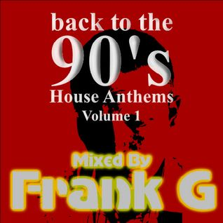Back To The 90's House Anthems Volume 1