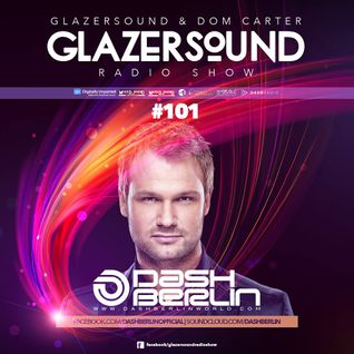 Glazersound Radio Show Episode #101 W/Special Guest  Dash Berlin