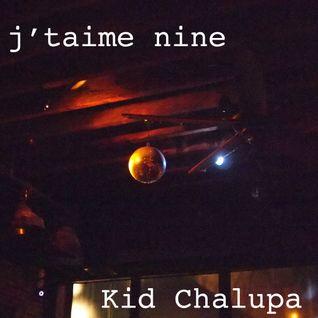 "Kid Chalupa ""J'taime Nine"""