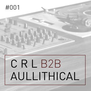 CRL b2b AULLITHICAL - #001 - 2hr mix