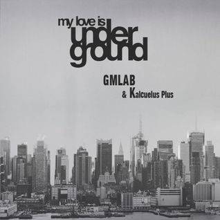 MY LOVE IS UNDERGROUND WITH GMLAB AND KALCUELUS PLUS