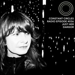 Constant Circles Radio 036 with Just Her & Dansor